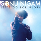 Sonu Nigam - Let's Go For Glory
