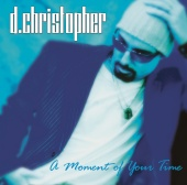 D. Christopher - A Moment Of Your Time