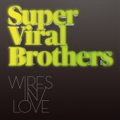 Super Viral Brothers - Wires In Love