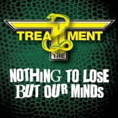 The Treatment - Nothing To Lose But Our Minds