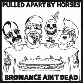 Pulled Apart By Horses - Bromance Ain't Dead