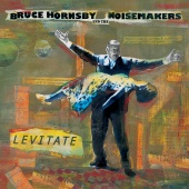Bruce Hornsby & The Noisemakers - Levitate