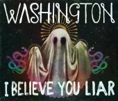 Washington - I Believe You Liar