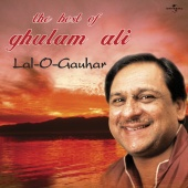 Ghulam Ali - Lal -O- Gauhar : The Best Of Ghulam Ali