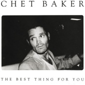 Chet Baker - The Best Thing For You