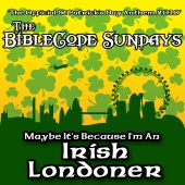The Bible Code Sundays - Maybe It's Because I'm An Irish Londoner