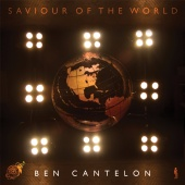 Ben Cantelon - Saviour Of The World