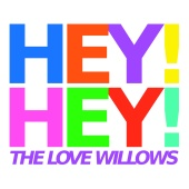 The Love Willows - Hey! Hey!