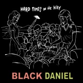 Black Daniel - Hardtimes On The Way?