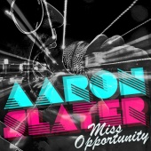 Aaron Slater - Miss Opportunity