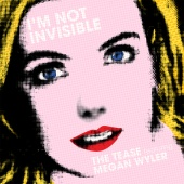 The Tease - I'm Not Invisible (feat. Megan Wyler)