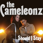 The Cameleonz - Should I Stay