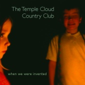 The Temple Cloud Country Club - When We Were Invented