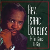Rev. Isaac Douglas - By The Grace Of God
