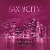 Sam Levine - Sax In The City 2: Smooth Jazz Renditions Of Contemporary Romantic Classics