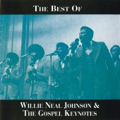 Willie Neal Johnson And The Gospel Keynotes - The Best Of Willie Neal Johnson & The Gospel Keynotes