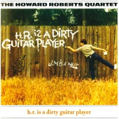 The Howard Roberts Quartet - H.R. Is A Dirty Guitar Player