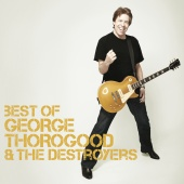 George Thorogood & The Destroyers - Best Of