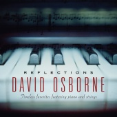 David Osborne - Reflections: Timeless Favorites Featuring Piano And Strings