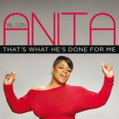 Anita Wilson - That's What He's Done For Me