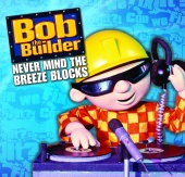 Bob The Builder - Never Mind The Breeze Blocks