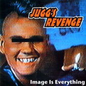 Jugg's Revenge - Image Is Everything