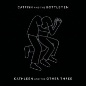 Catfish and the Bottlemen - Kathleen And The Other Three