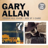 Gary Allan - Tough All Over / See If I Care