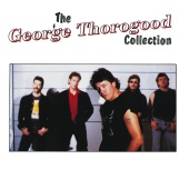 George Thorogood & The Destroyers - The George Thorogood Collection