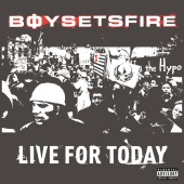 BoySetsFire - Live For Today