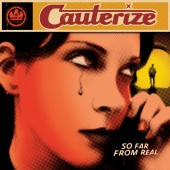Cauterize - So Far From Real