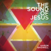 Aaron Bagwell - The Sound Of Jesus