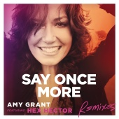 Amy Grant - Say Once More [Remixes]