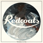 Redcoats - Trouble In You