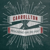 Carrollton - Holding On To You