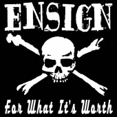Ensign - For What It's Worth
