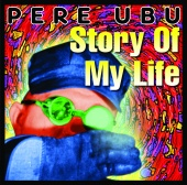 Pere Ubu - Story Of My Life