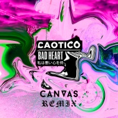 Caotico - Bad Heart (CANVAS Remix)