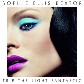 Sophie Ellis-Bextor - Trip The Light Fantastic (International Version)