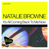 Natalie Browne - It's All Coming Back To Me Now
