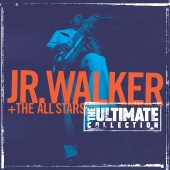 Jr. Walker & The All Stars - The Ultimate Collection:  Junior Walker And The All Starts