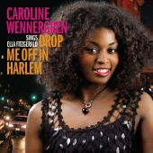Caroline Wennergren - Drop Me Off In Harlem