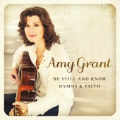 Amy Grant - Be Still And Know... Hymns & Faith