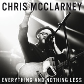 Chris McClarney - Everything And Nothing Less (Live)