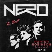 Nero - The Thrill (Porter Robinson Remix)