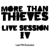 More Than Thieves - Live Sessions IV (Last FM Exclusive)