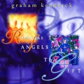 Graham Kendrick - Rumours of Angels/The Gift