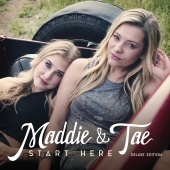 Maddie & Tae - Start Here [Deluxe Edition]