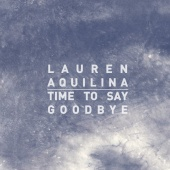 Lauren Aquilina - Time To Say Goodbye