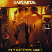 Rainbirds - In A Different Light